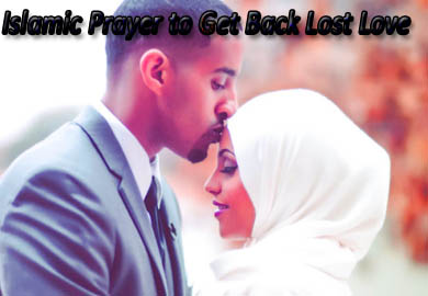 Islamic Prayer to Get Back Lost Love - Quranic Magic